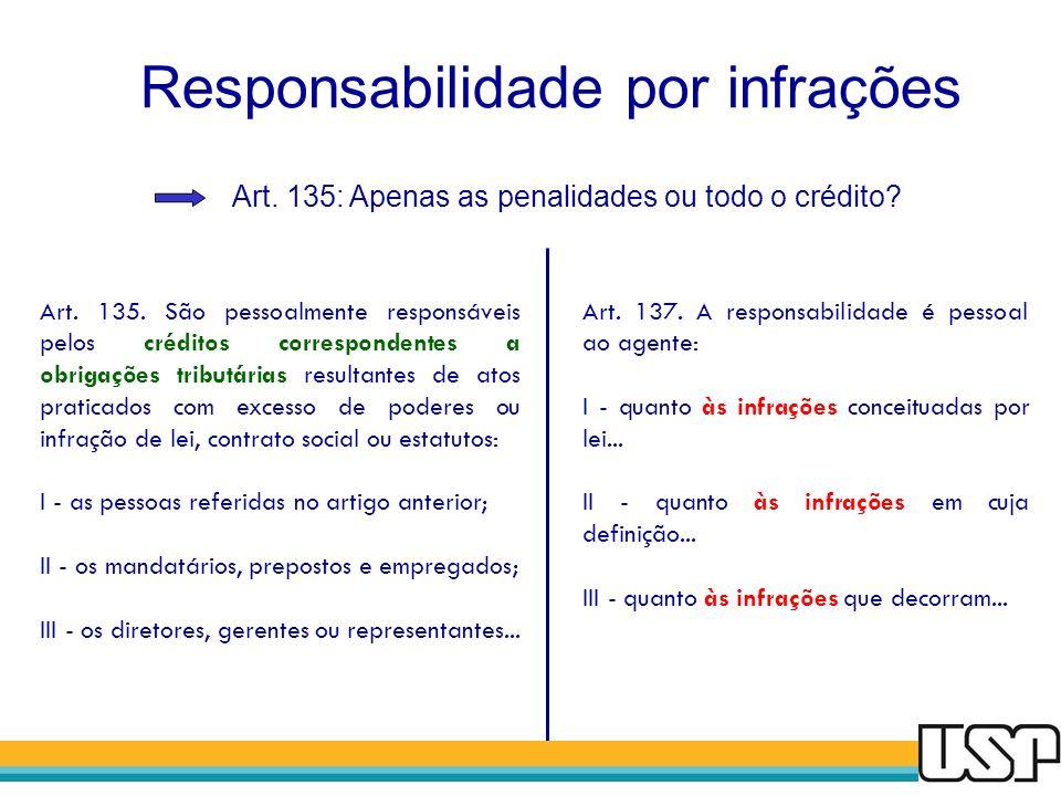 Responsabilidade por infrações Art. 135: Apenas as penalidades ou todo o crédito? Art. 137. A responsabilidade é pessoal ao agente: I - quanto às infr