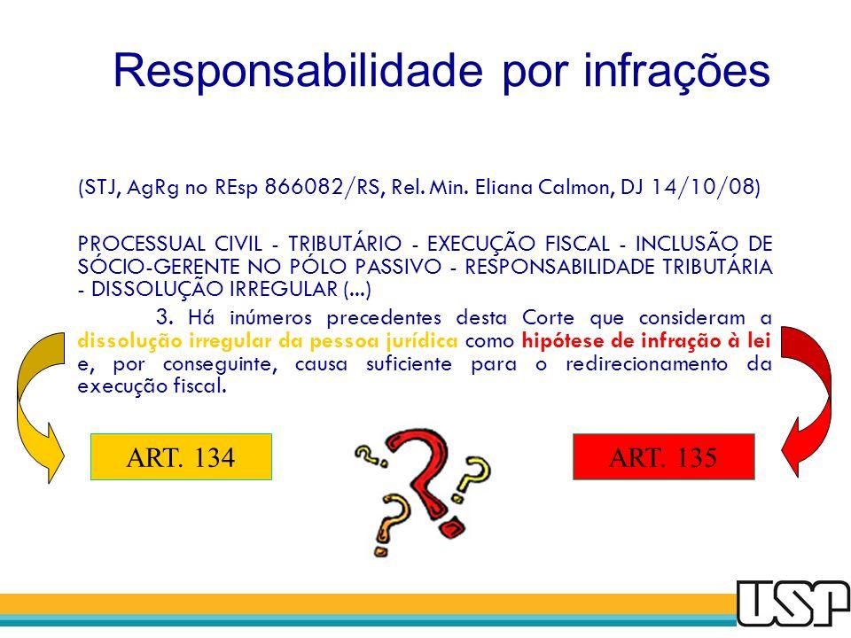 Responsabilidade por infrações (STJ, AgRg no REsp 866082/RS, Rel. Min. Eliana Calmon, DJ 14/10/08) PROCESSUAL CIVIL - TRIBUTÁRIO - EXECUÇÃO FISCAL - I