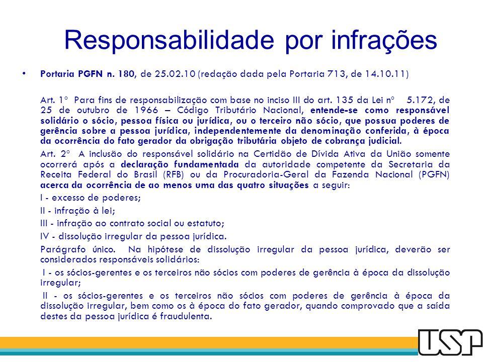 Responsabilidade por infrações Portaria PGFN n. 180, de 25.02.10 (redação dada pela Portaria 713, de 14.10.11) Art. 1º Para fins de responsabilização