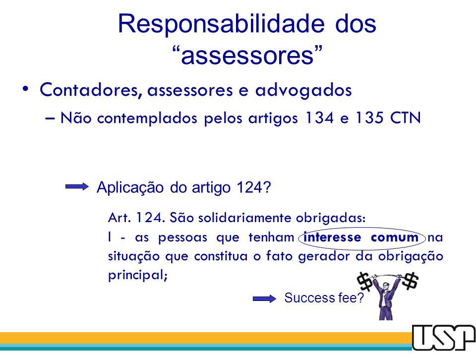 Responsabilidade dos assessores Contadores, assessores e advogados –Não contemplados pelos artigos 134 e 135 CTN Aplicação do artigo 124? Art. 124. Sã