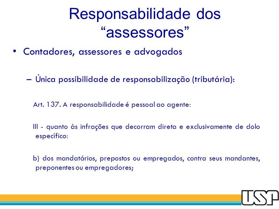 Responsabilidade dos assessores Contadores, assessores e advogados –Única possibilidade de responsabilização (tributária): Art. 137. A responsabilidad