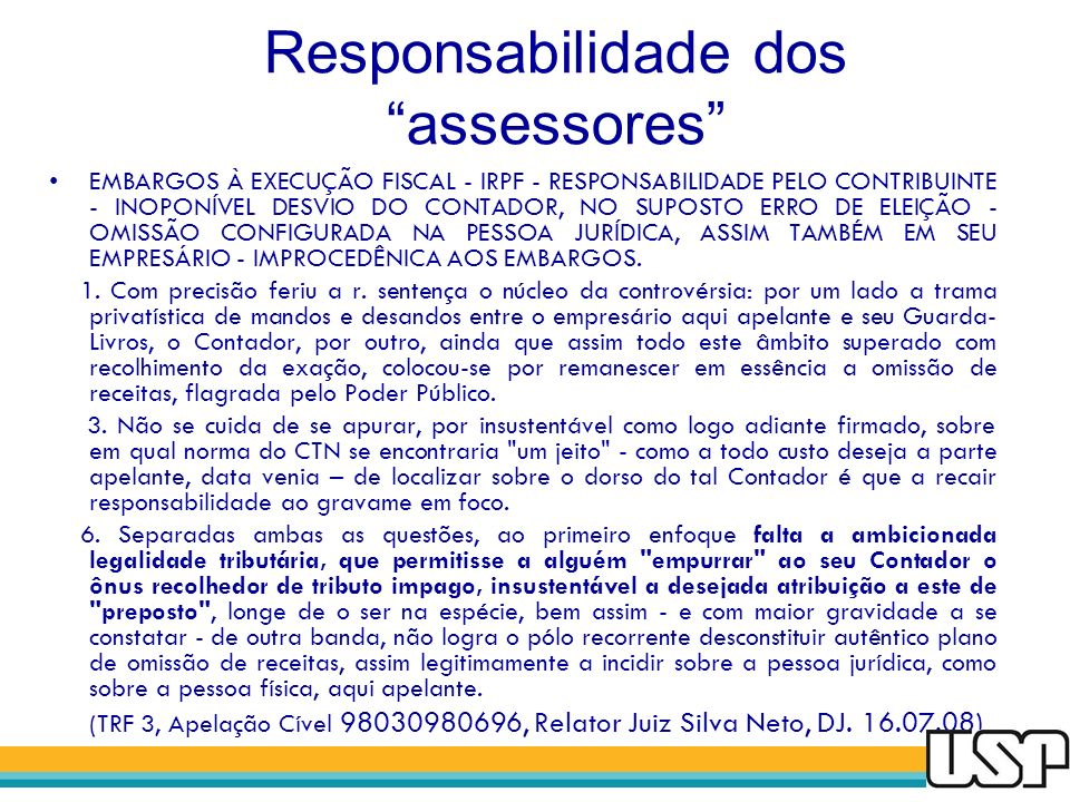 Responsabilidade dos assessores EMBARGOS À EXECUÇÃO FISCAL - IRPF - RESPONSABILIDADE PELO CONTRIBUINTE - INOPONÍVEL DESVIO DO CONTADOR, NO SUPOSTO ERR