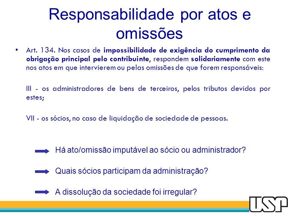 Responsabilidade por atos e omissões Art. 134. Nos casos de impossibilidade de exigência do cumprimento da obrigação principal pelo contribuinte, resp