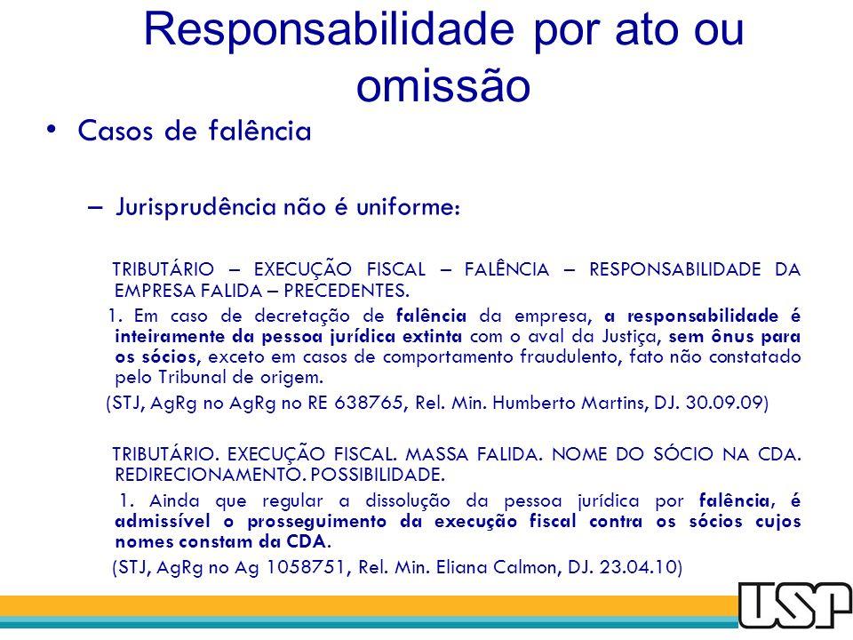 Responsabilidade por ato ou omissão Casos de falência –Jurisprudência não é uniforme: TRIBUTÁRIO – EXECUÇÃO FISCAL – FALÊNCIA – RESPONSABILIDADE DA EM
