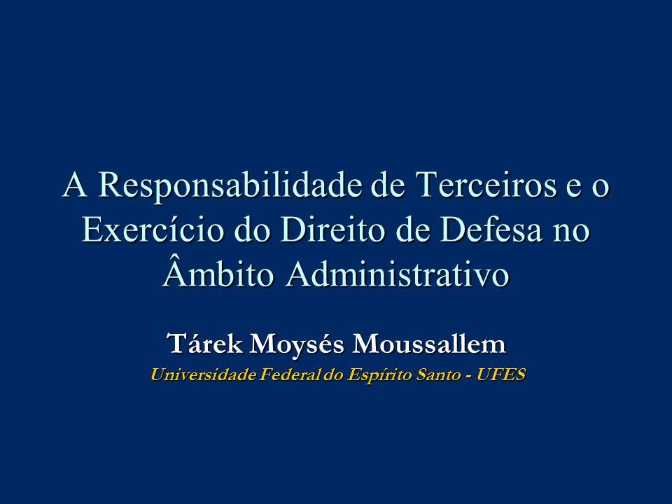 A Responsabilidade de Terceiros e o Exercício do Direito de Defesa no Âmbito Administrativo Tárek Moysés Moussallem Universidade Federal do Espírito S