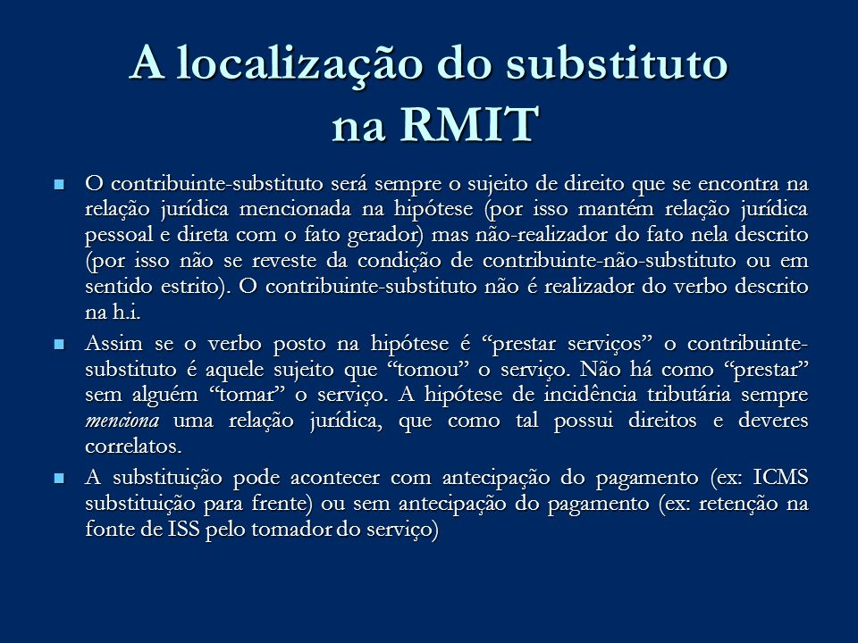 A localização do substituto na RMIT O contribuinte-substituto será sempre o sujeito de direito que se encontra na relação jurídica mencionada na hipót