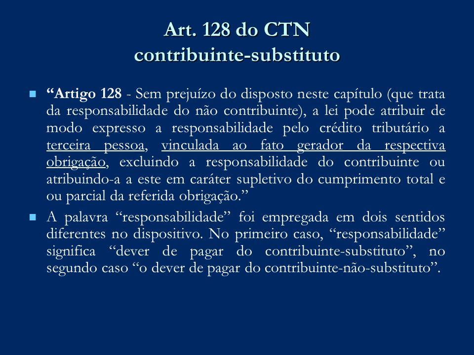 Art. 128 do CTN contribuinte-substituto Artigo 128 - Sem prejuízo do disposto neste capítulo (que trata da responsabilidade do não contribuinte), a le