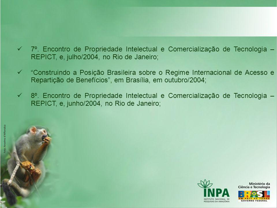 7º. Encontro de Propriedade Intelectual e Comercialização de Tecnologia – REPICT, e, julho/2004, no Rio de Janeiro; Construindo a Posição Brasileira s