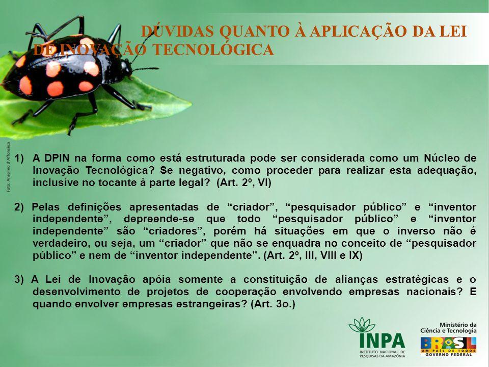 DÚVIDAS QUANTO À APLICAÇÃO DA LEI DE INOVAÇÃO TECNOLÓGICA 1)A DPIN na forma como está estruturada pode ser considerada como um Núcleo de Inovação Tecn