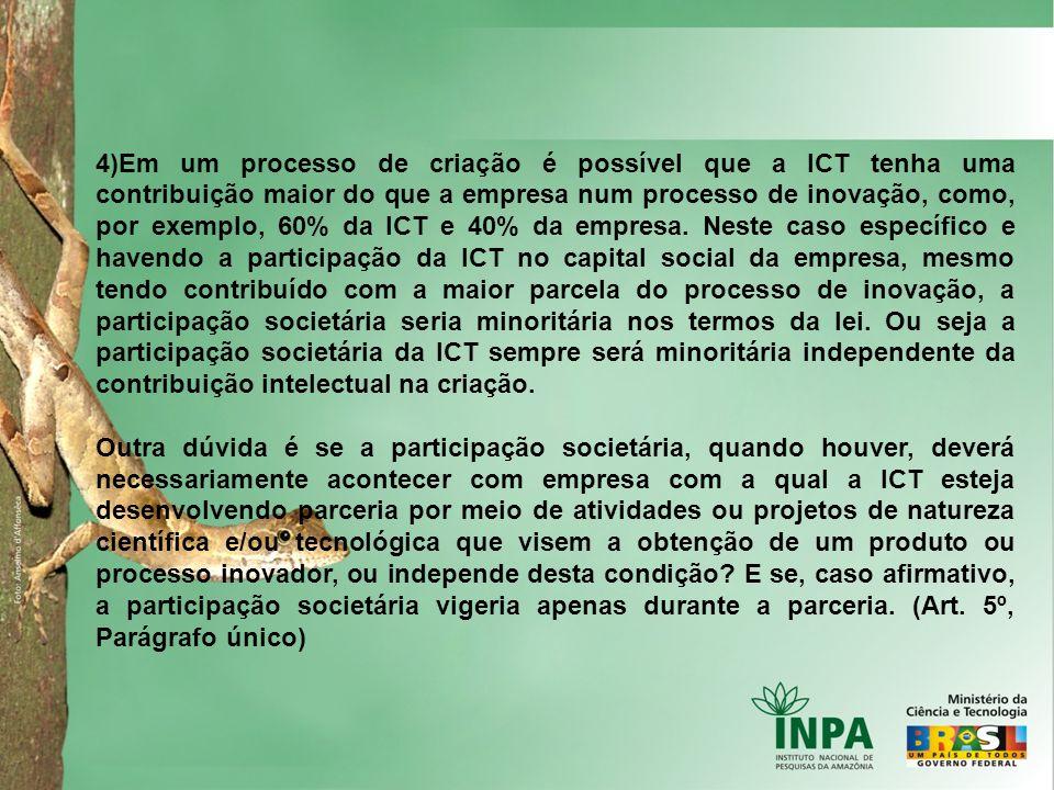 4)Em um processo de criação é possível que a ICT tenha uma contribuição maior do que a empresa num processo de inovação, como, por exemplo, 60% da ICT