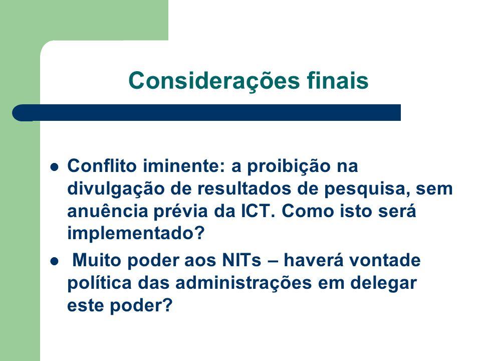 Considerações finais Conflito iminente: a proibição na divulgação de resultados de pesquisa, sem anuência prévia da ICT. Como isto será implementado?