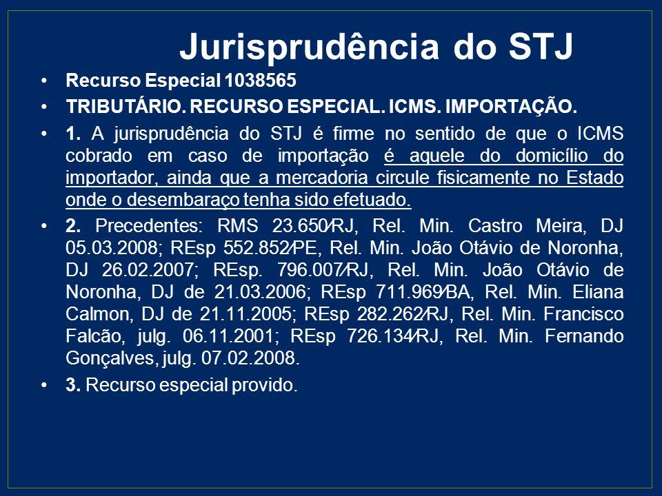 Jurisprudência do STJ Recurso Especial 1038565 TRIBUTÁRIO. RECURSO ESPECIAL. ICMS. IMPORTAÇÃO. 1. A jurisprudência do STJ é firme no sentido de que o