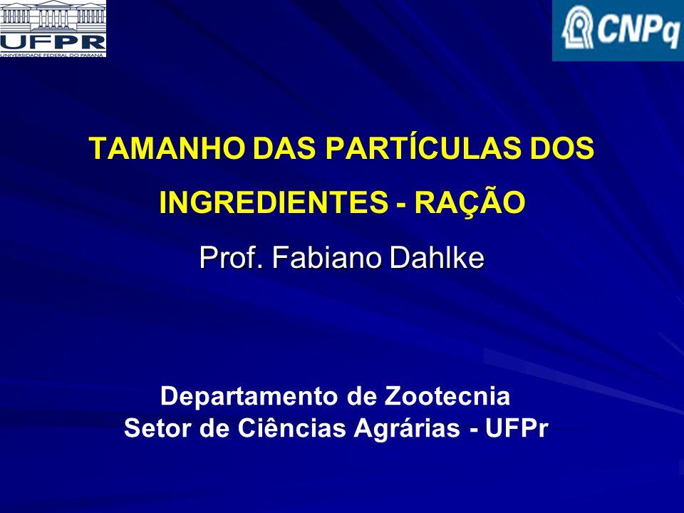 Prof. Fabiano Dahlke TAMANHO DAS PARTÍCULAS DOS INGREDIENTES - RAÇÃO Prof.