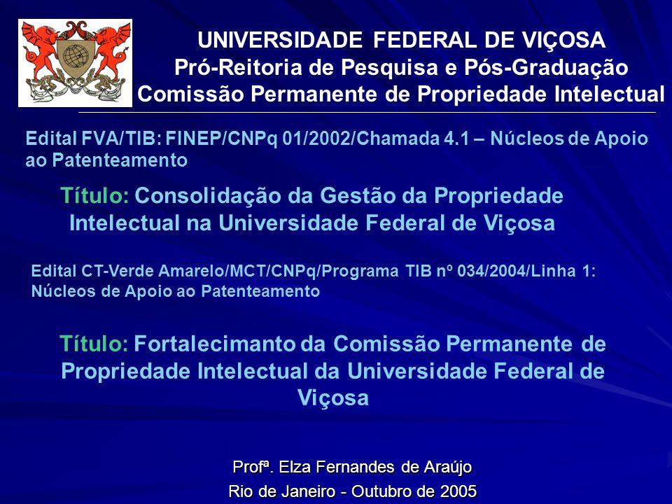 Edital FVA/TIB: FINEP/CNPq 01/2002/Chamada 4.1 – Núcleos de Apoio ao Patenteamento Profª. Elza Fernandes de Araújo Rio de Janeiro - Outubro de 2005 UN