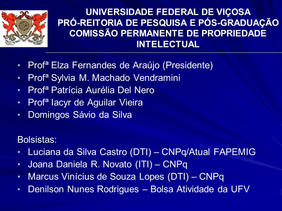 UNIVERSIDADE FEDERAL DE VIÇOSA PRÓ-REITORIA DE PESQUISA E PÓS-GRADUAÇÃO COMISSÃO PERMANENTE DE PROPRIEDADE INTELECTUAL Profª Elza Fernandes de Araújo