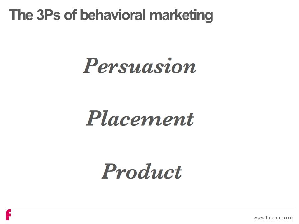 www.futerra.co.uk The 3Ps of behavioral marketing