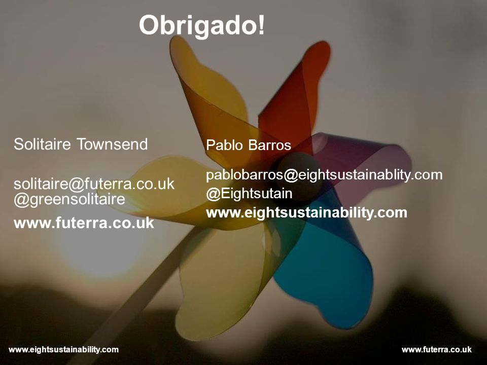 www.futerra.co.uk Obrigado! www.futerra.co.uk Pablo Barros pablobarros@eightsustainablity.com @Eightsutain www.eightsustainability.com Solitaire Towns