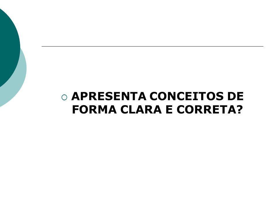 APRESENTA CONCEITOS DE FORMA CLARA E CORRETA?