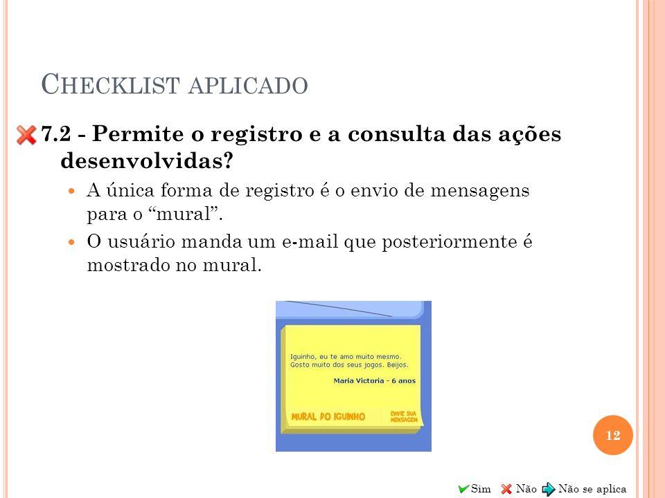 Sim Não Não se aplica C HECKLIST APLICADO 7.2 - Permite o registro e a consulta das ações desenvolvidas? A única forma de registro é o envio de mensag