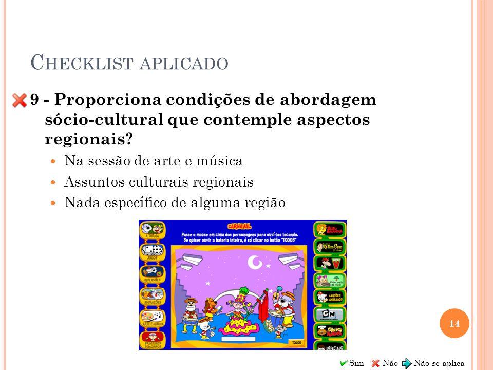 Sim Não Não se aplica C HECKLIST APLICADO 9 - Proporciona condições de abordagem sócio-cultural que contemple aspectos regionais? Na sessão de arte e