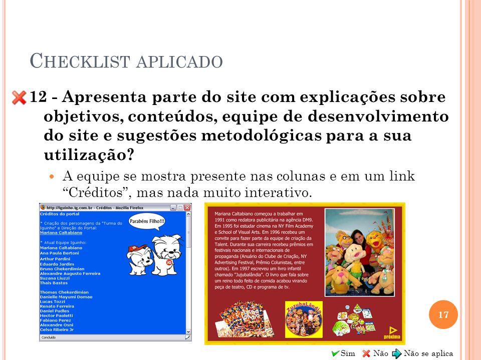 Sim Não Não se aplica C HECKLIST APLICADO 12 - Apresenta parte do site com explicações sobre objetivos, conteúdos, equipe de desenvolvimento do site e