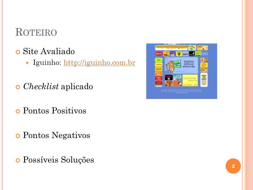 R OTEIRO Site Avaliado Iguinho: http://iguinho.com.brhttp://iguinho.com.br Checklist aplicado Pontos Positivos Pontos Negativos Possíveis Soluções 2