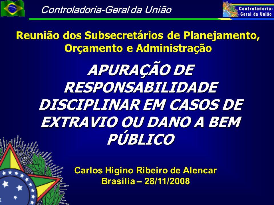Controladoria-Geral da União APURAÇÃO DE RESPONSABILIDADE DISCIPLINAR EM CASOS DE EXTRAVIO OU DANO A BEM PÚBLICO Carlos Higino Ribeiro de Alencar Bras