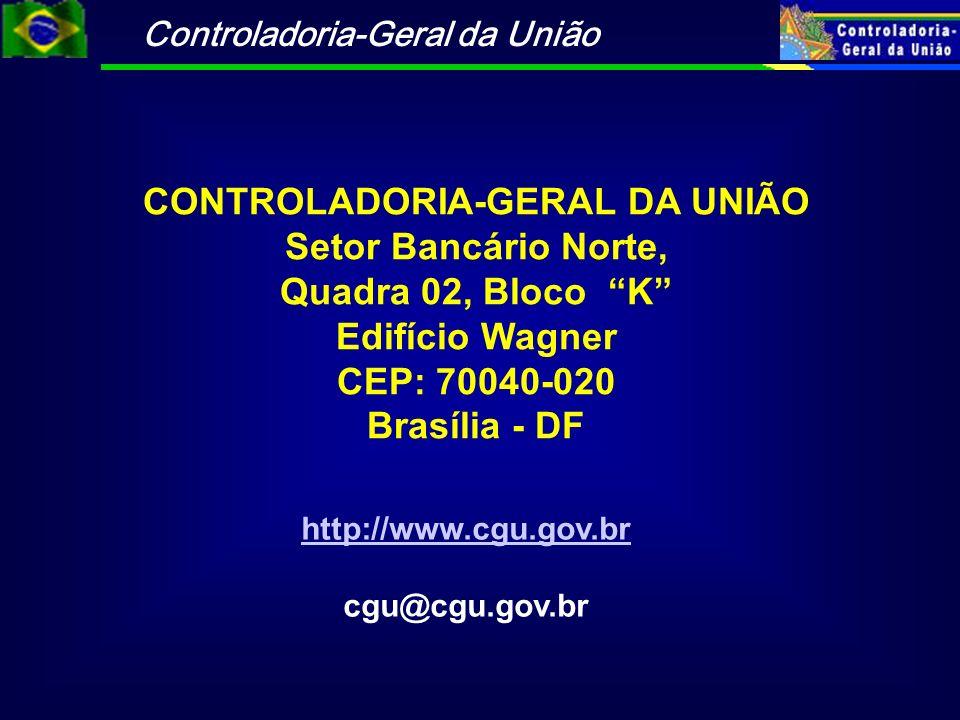 Controladoria-Geral da União CONTROLADORIA-GERAL DA UNIÃO Setor Bancário Norte, Quadra 02, Bloco K Edifício Wagner CEP: 70040-020 Brasília - DF http:/