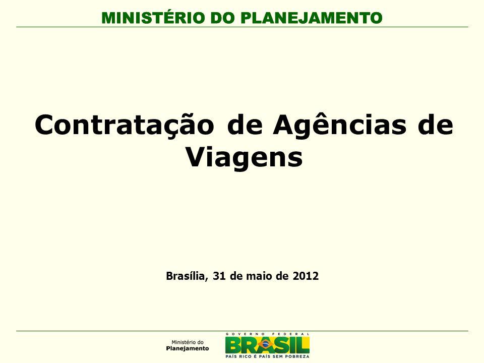 MINISTÉRIO DO PLANEJAMENTO Contratação de Agências de Viagens MINISTÉRIO DO PLANEJAMENTO Brasília, 31 de maio de 2012