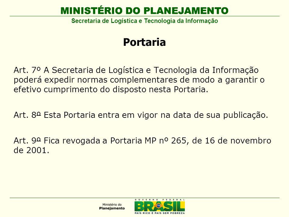 MINISTÉRIO DO PLANEJAMENTO Secretaria de Logística e Tecnologia da Informação Portaria Art. 7º A Secretaria de Logística e Tecnologia da Informação po