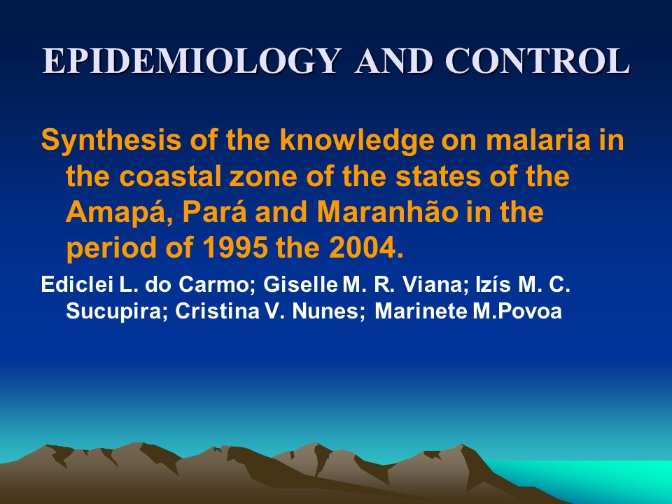 EPIDEMIOLOGY AND CONTROL Synthesis of the knowledge on malaria in the coastal zone of the states of the Amapá, Pará and Maranhão in the period of 1995