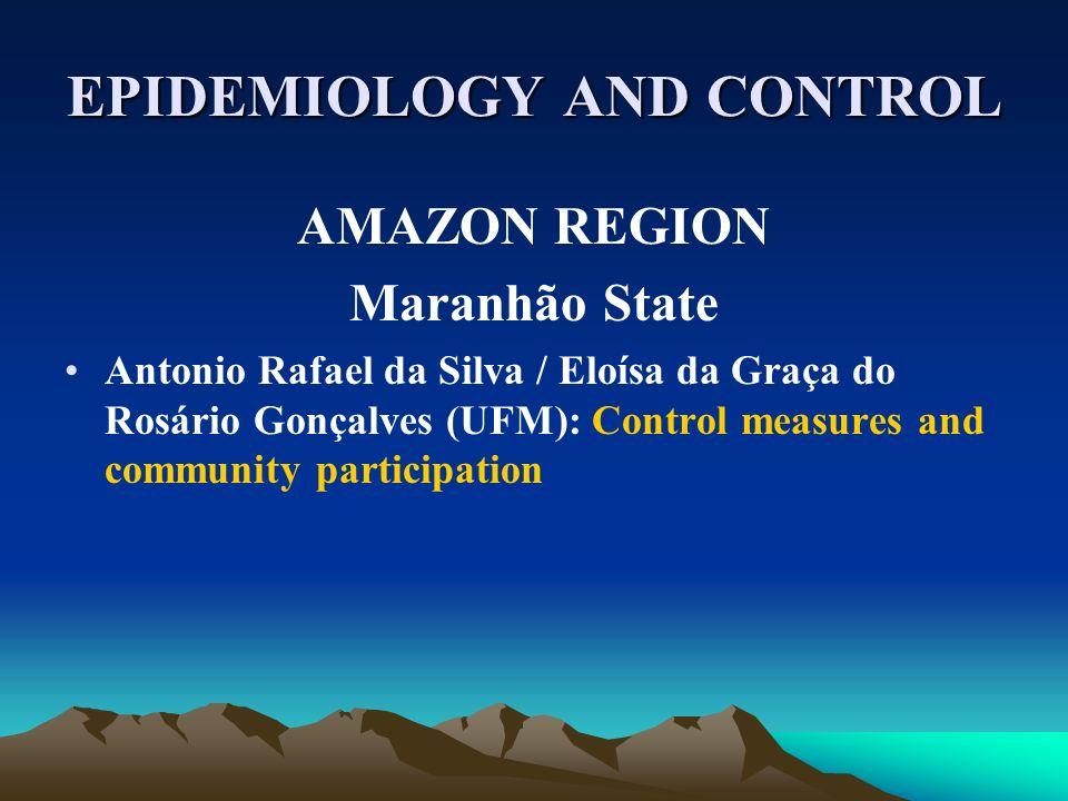 EPIDEMIOLOGY AND CONTROL AMAZON REGION Maranhão State Antonio Rafael da Silva / Eloísa da Graça do Rosário Gonçalves (UFM): Control measures and commu