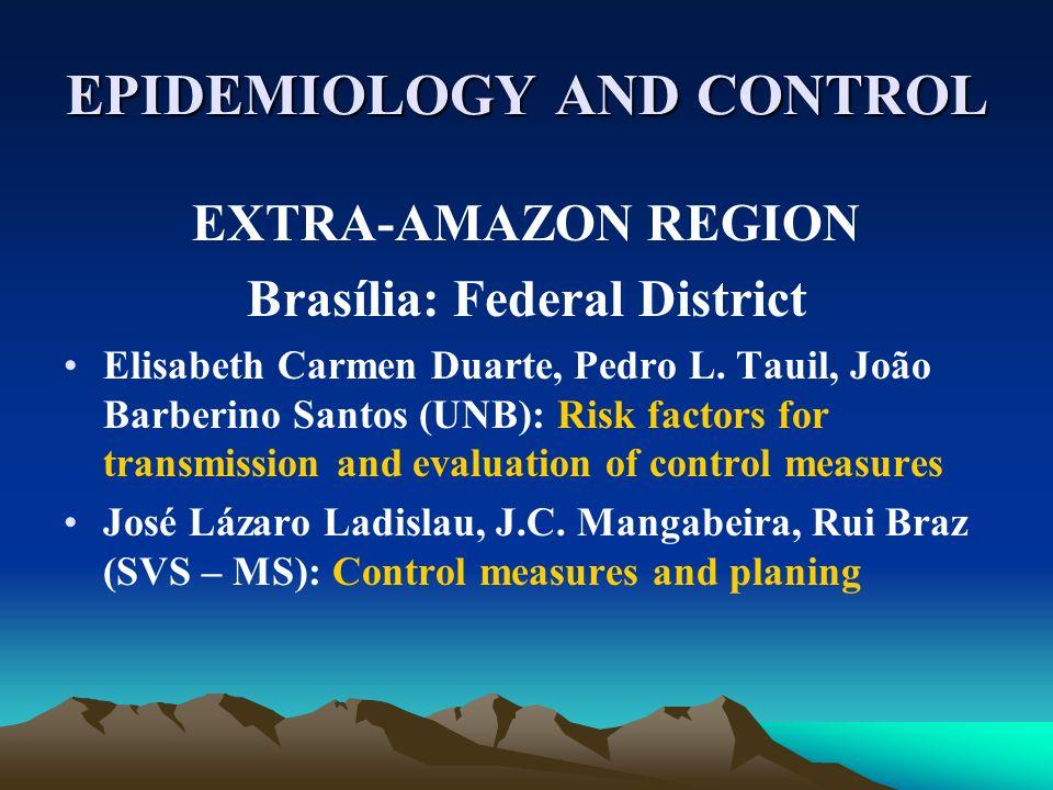 EPIDEMIOLOGY AND CONTROL EXTRA-AMAZON REGION Brasília: Federal District Elisabeth Carmen Duarte, Pedro L. Tauil, João Barberino Santos (UNB): Risk fac