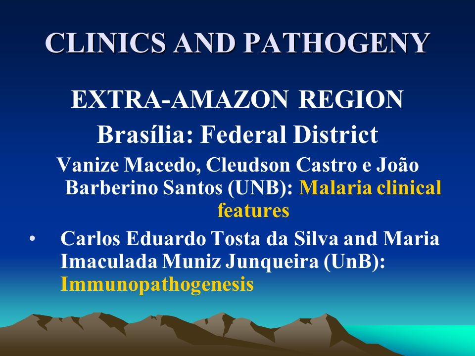 CLINICS AND PATHOGENY EXTRA-AMAZON REGION Brasília: Federal District Vanize Macedo, Cleudson Castro e João Barberino Santos (UNB): Malaria clinical fe