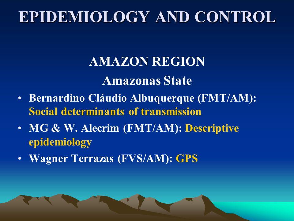 EPIDEMIOLOGY AND CONTROL AMAZON REGION Amazonas State Bernardino Cláudio Albuquerque (FMT/AM): Social determinants of transmission MG & W. Alecrim (FM