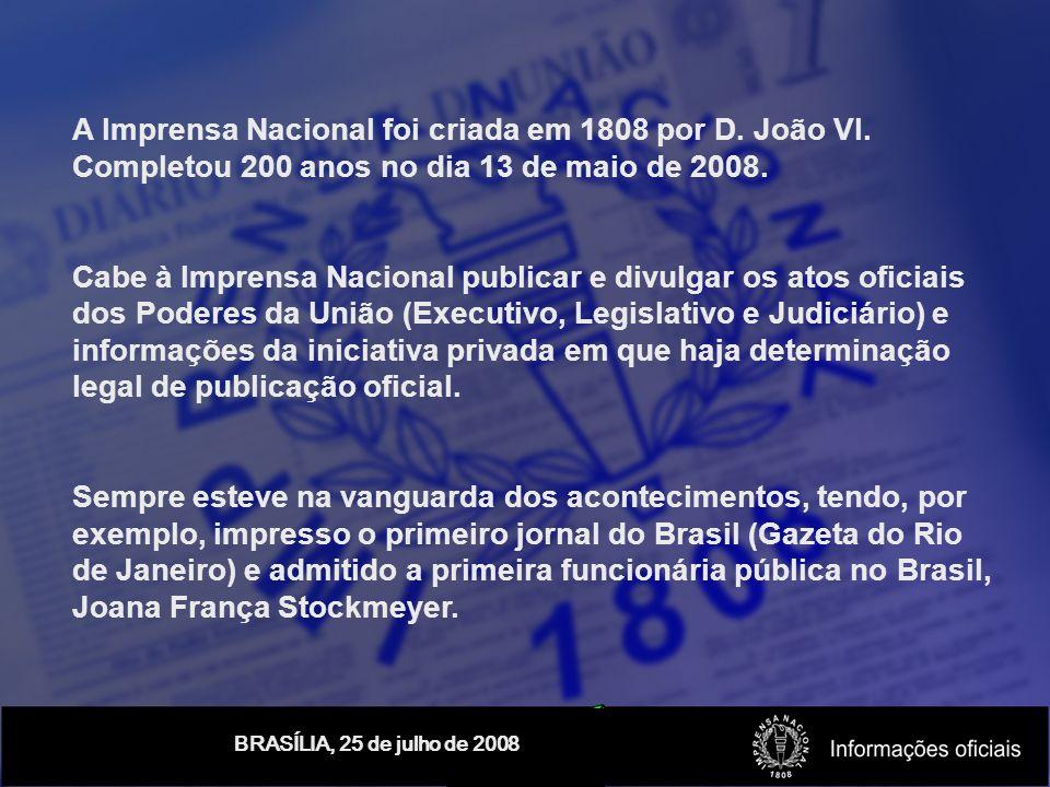 BRASÍLIA, 25 de julho de 2008 A Imprensa Nacional foi criada em 1808 por D.