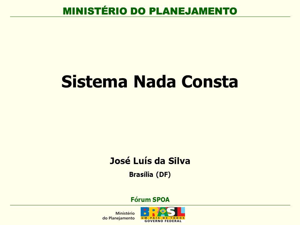 MINISTÉRIO DO PLANEJAMENTO Sistema Nada Consta MINISTÉRIO DO PLANEJAMENTO Fórum SPOA José Luís da Silva Brasília (DF)