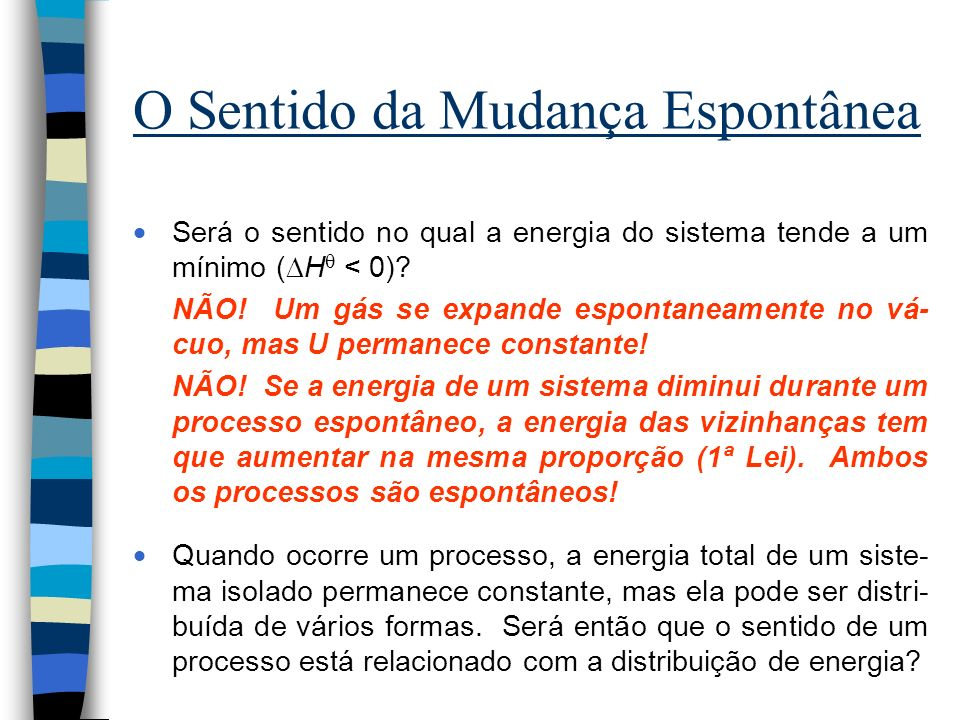 4.1 A Dispersão da Energia IDÉIA-CHAVE: IDÉIA-CHAVE: Processos espontâneos são sempre acom- panhados por uma dispersão de energia em uma forma mais desordenada.