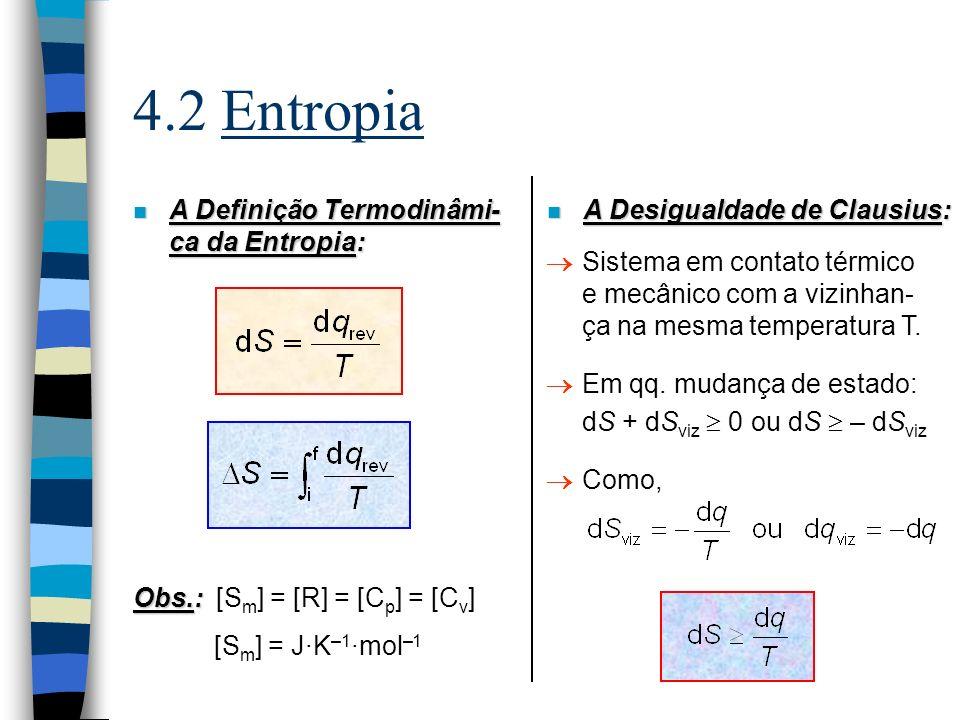 4.3 Variação de Entropia em Alguns Processos n Variação da Entropia com a Temperatura: A partir da definição termodi- nâmica: A p cte., sem w exp : C p cte.: n A Medida da Entropia: