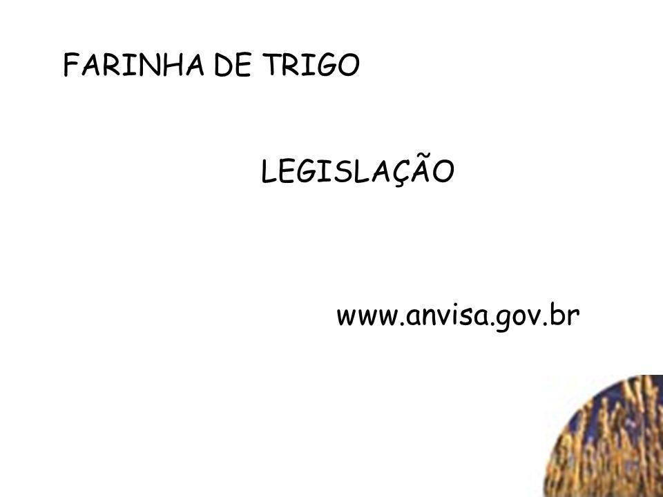 FARINHA DE TRIGO LEGISLAÇÃO www.anvisa.gov.br
