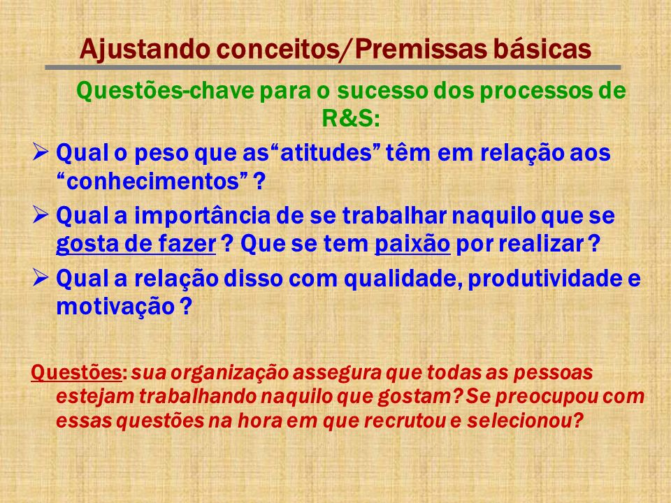 Ajustando conceitos/Premissas básicas Questões-chave para o sucesso dos processos de R&S: Qual o peso que asatitudes têm em relação aos conhecimentos