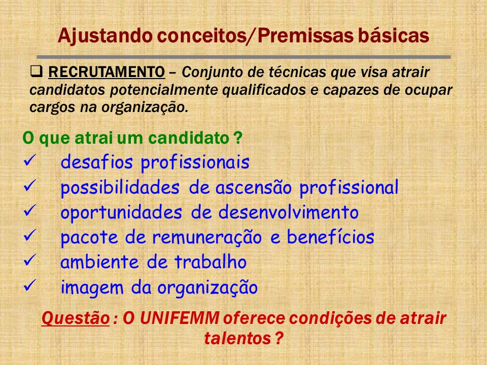 Ajustando conceitos/Premissas básicas O que atrai um candidato ? desafios profissionais possibilidades de ascensão profissional oportunidades de desen