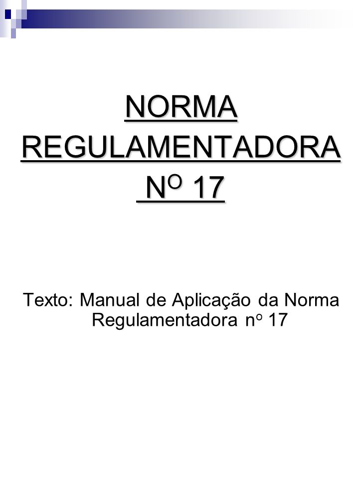 NORMAREGULAMENTADORA N O 17 N O 17 Texto: Manual de Aplicação da Norma Regulamentadora n o 17