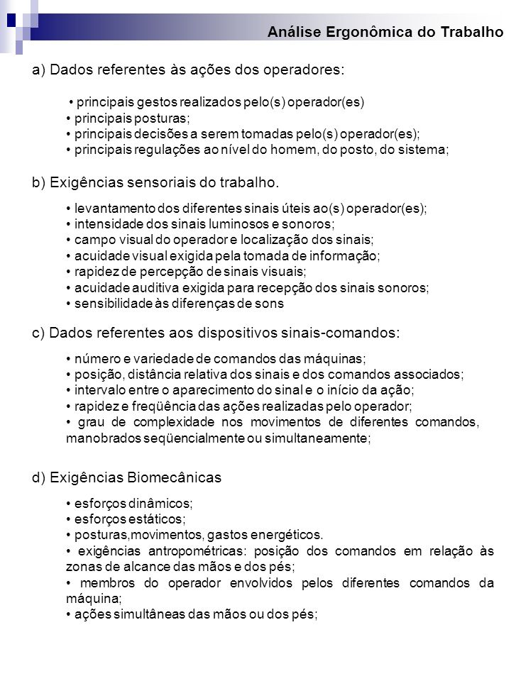 b) Exigências sensoriais do trabalho. levantamento dos diferentes sinais úteis ao(s) operador(es); intensidade dos sinais luminosos e sonoros; campo v