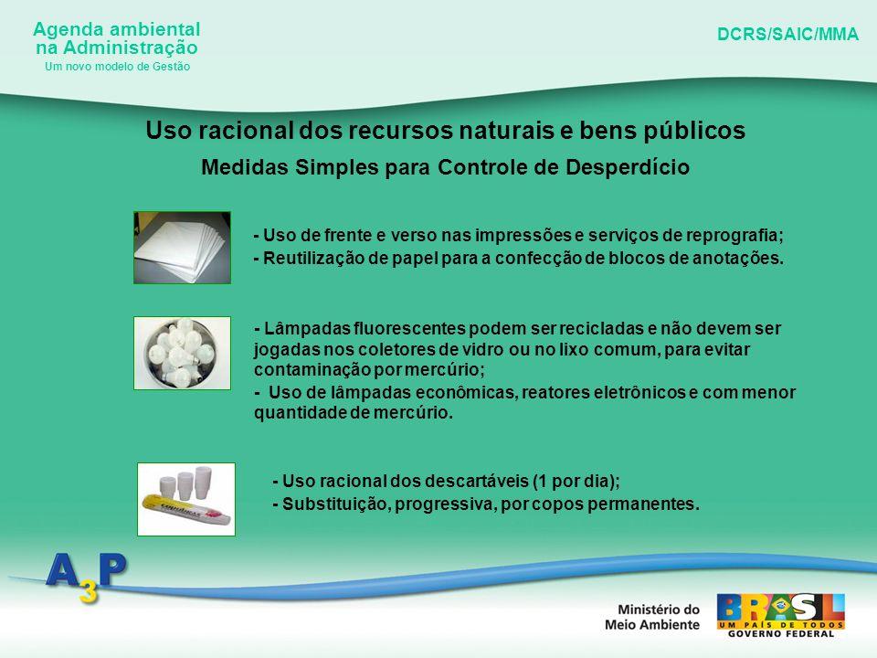 Agenda ambiental na Administração DCRS/SAIC/MMA Um novo modelo de Gestão Gestão Adequada dos Resíduos Gerados Existe, ainda, um quarto R – recusar consumir produtos que gerem impactos ambientais significativos.