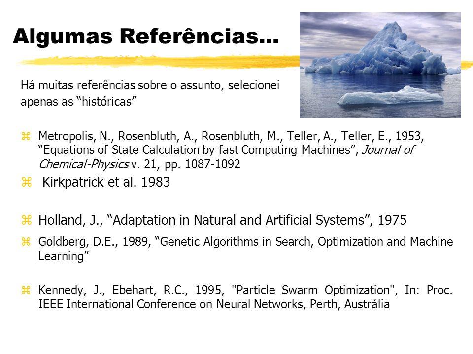 Algumas Referências... Há muitas referências sobre o assunto, selecionei apenas as históricas zMetropolis, N., Rosenbluth, A., Rosenbluth, M., Teller,