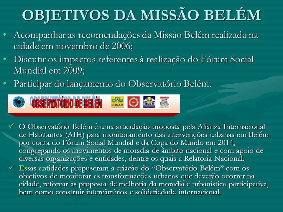OBJETIVOS DA MISSÃO BELÉM Acompanhar as recomendações da Missão Belém realizada na cidade em novembro de 2006;Acompanhar as recomendações da Missão Be