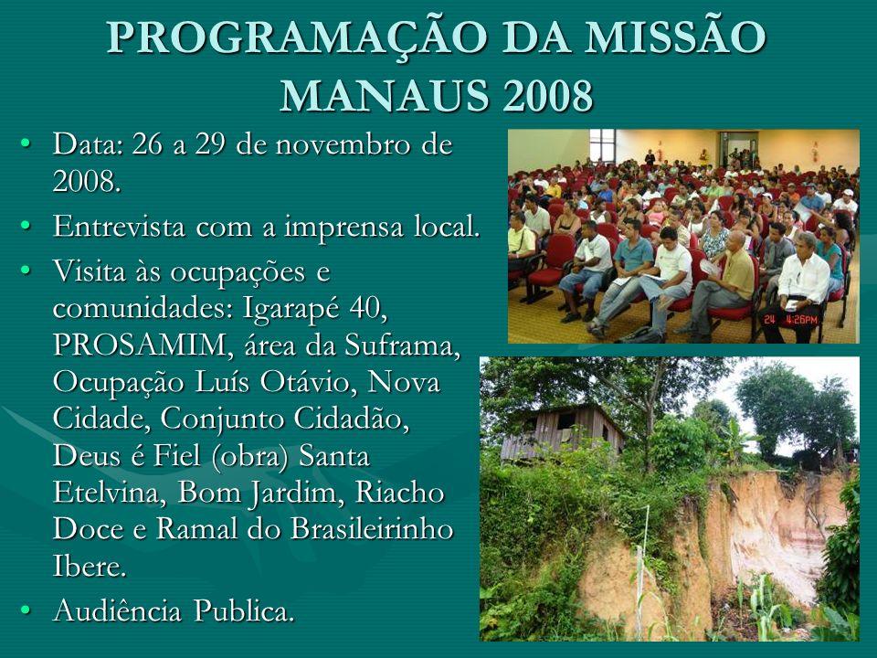 PROGRAMAÇÃO DA MISSÃO MANAUS 2008 Data: 26 a 29 de novembro de 2008.Data: 26 a 29 de novembro de 2008. Entrevista com a imprensa local.Entrevista com