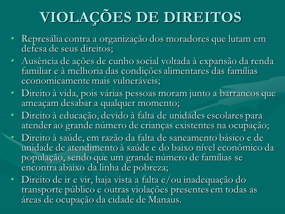 VIOLAÇÕES DE DIREITOS Represália contra a organização dos moradores que lutam em defesa de seus direitos;Represália contra a organização dos moradores