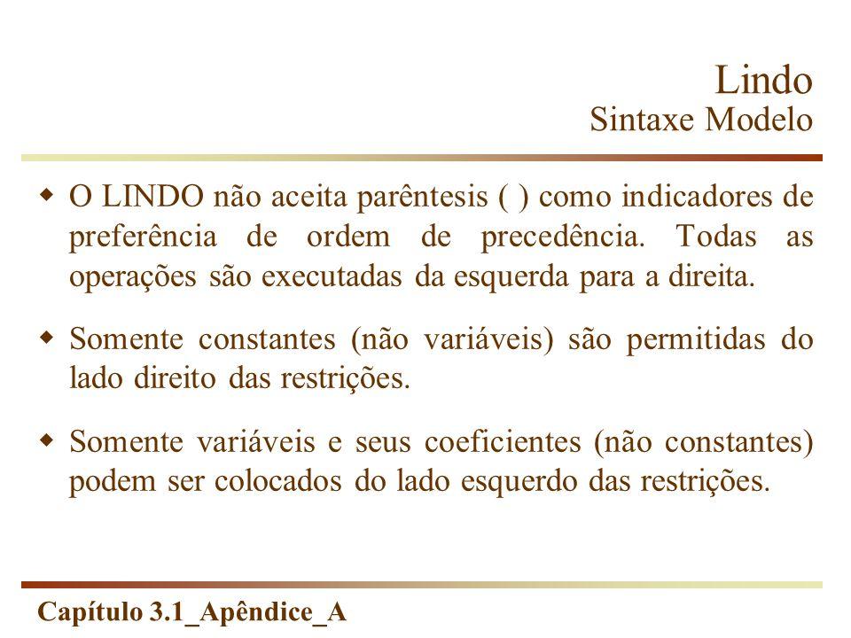 Capítulo 3.1_Apêndice_A O LINDO não aceita parêntesis ( ) como indicadores de preferência de ordem de precedência. Todas as operações são executadas d
